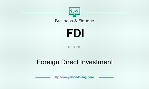 What does FDI mean? It stands for Foreign Direct Investment