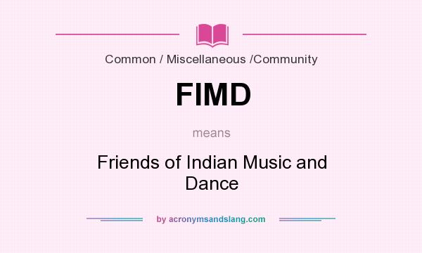 What does FIMD mean? It stands for Friends of Indian Music and Dance