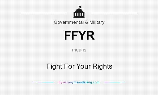 What does FFYR mean? It stands for Fight For Your Rights