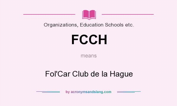 What does FCCH mean? It stands for Fol`Car Club de la Hague