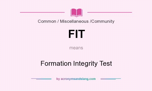 What does FIT mean? It stands for Formation Integrity Test