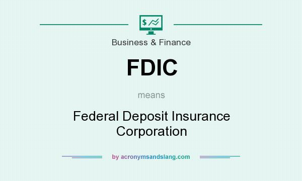 What does FDIC mean? It stands for Federal Deposit Insurance Corporation