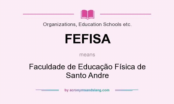 What does FEFISA mean? It stands for Faculdade de Educação Física de Santo Andre