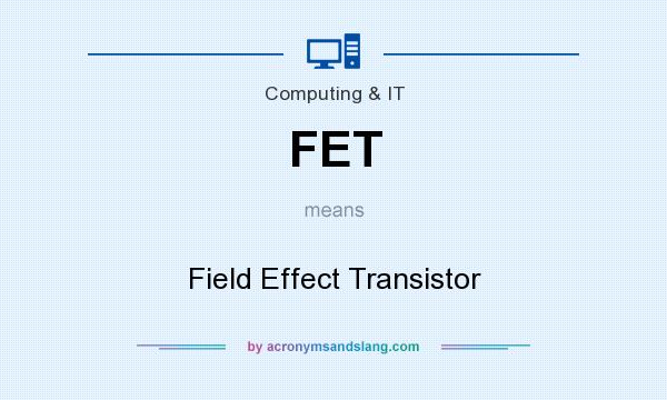 What does FET mean? It stands for Field Effect Transistor