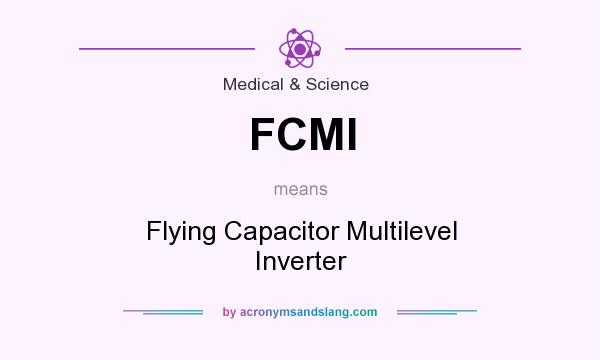 What does FCMI mean? It stands for Flying Capacitor Multilevel Inverter