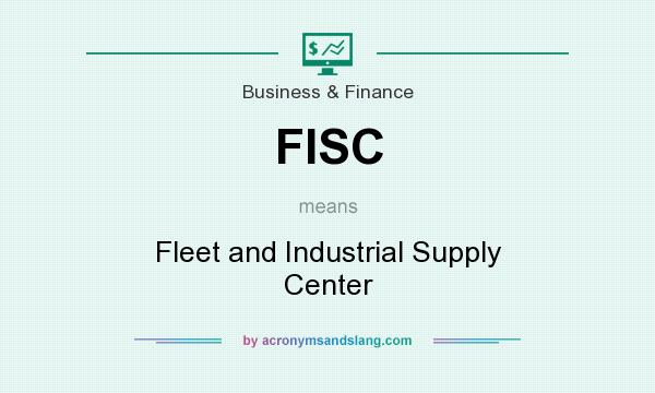 What does FISC mean? It stands for Fleet and Industrial Supply Center