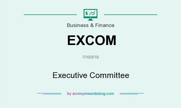 What does EXCOM mean? It stands for Executive Committee