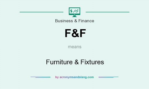 What does F&F mean? It stands for Furniture & Fixtures