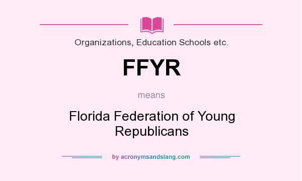 What does FFYR mean? It stands for Florida Federation of Young Republicans