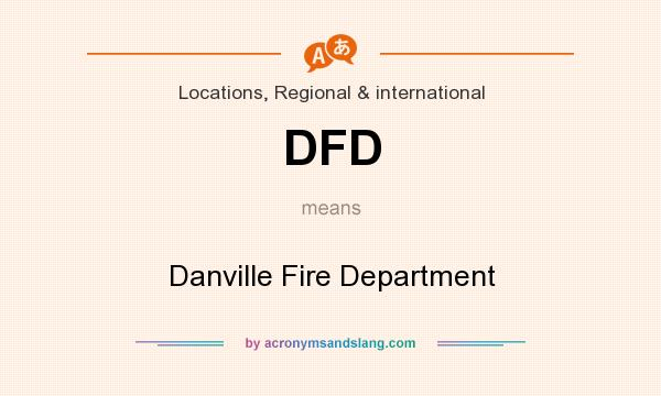 What does DFD mean? It stands for Danville Fire Department