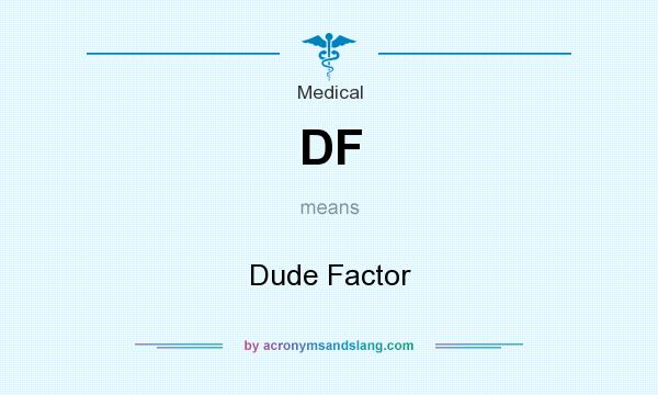 What does DF mean? It stands for Dude Factor