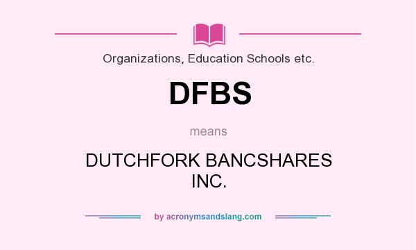 What does DFBS mean? It stands for DUTCHFORK BANCSHARES INC.