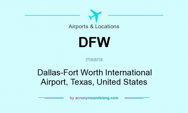 What does DFW mean? It stands for Dallas-Fort Worth International Airport, Texas, United States