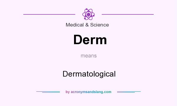 What does Derm mean? It stands for Dermatological