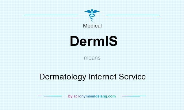 What does DermIS mean? It stands for Dermatology Internet Service