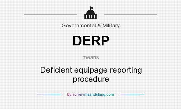 What does DERP mean? It stands for Deficient equipage reporting procedure