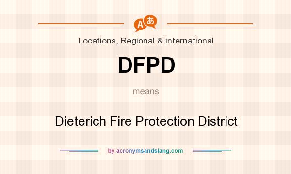 What does DFPD mean? It stands for Dieterich Fire Protection District