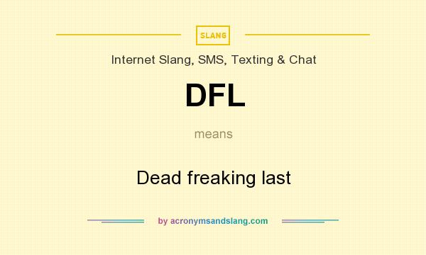 What does DFL mean? It stands for Dead freaking last