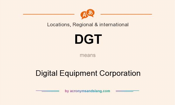 What does DGT mean? It stands for Digital Equipment Corporation