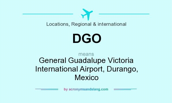 What does DGO mean? It stands for General Guadalupe Victoria International Airport, Durango, Mexico