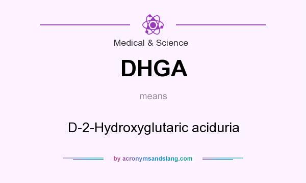 What does DHGA mean? It stands for D-2-Hydroxyglutaric aciduria