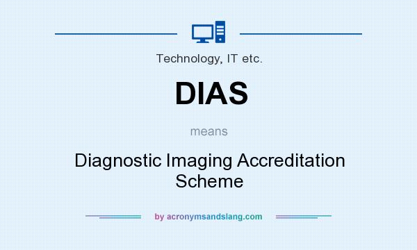 What does DIAS mean? It stands for Diagnostic Imaging Accreditation Scheme