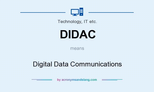 What does DIDAC mean? It stands for Digital Data Communications