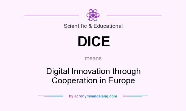 What does DICE mean? It stands for Digital Innovation through Cooperation in Europe
