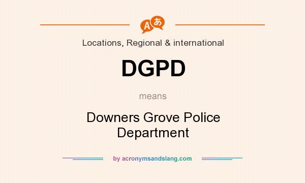 What does DGPD mean? It stands for Downers Grove Police Department