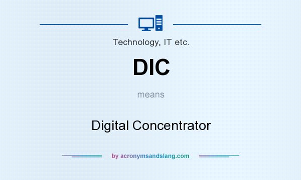 What does DIC mean? It stands for Digital Concentrator