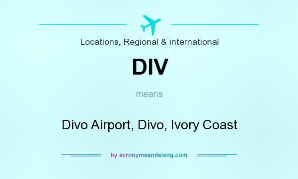 What does DIV mean? It stands for Divo Airport, Divo, Ivory Coast