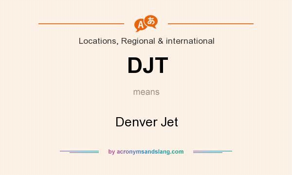 What does DJT mean? It stands for Denver Jet