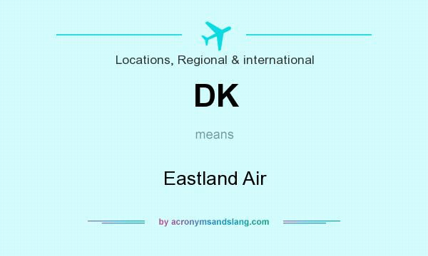 What does DK mean? It stands for Eastland Air