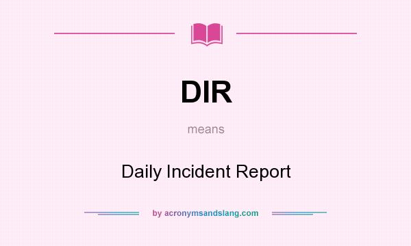 Dir - Daily Incident Report In Undefined By Acronymsandslang.Com