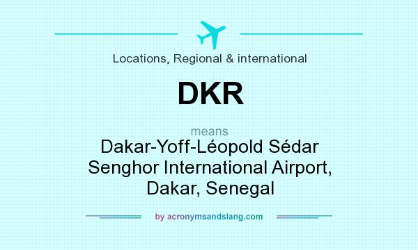 What does DKR mean? It stands for Dakar-Yoff-Léopold Sédar Senghor International Airport, Dakar, Senegal