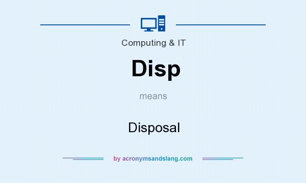 What does Disp mean? It stands for Disposal
