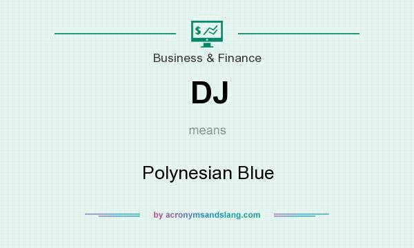 What does DJ mean? It stands for Polynesian Blue