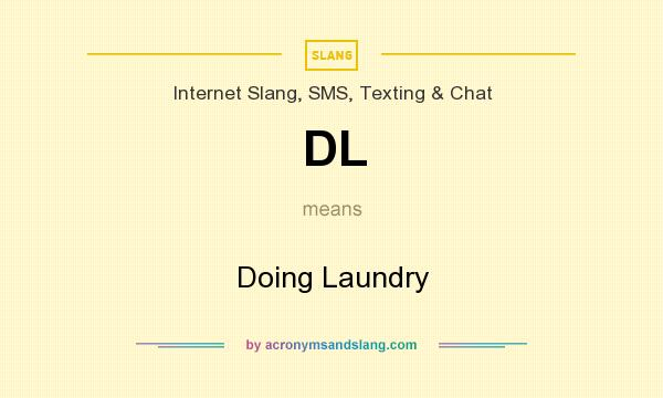 What does DL mean? It stands for Doing Laundry