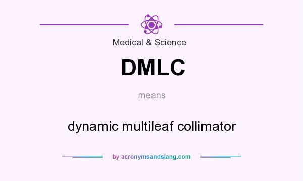 What does DMLC mean? It stands for dynamic multileaf collimator