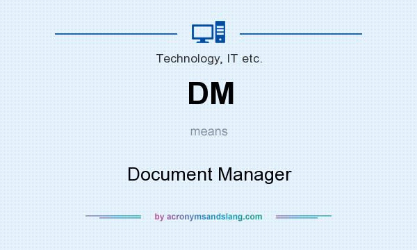 What does DM mean? It stands for Document Manager