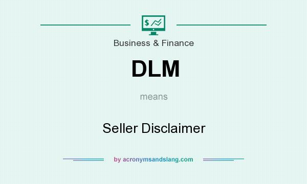 What does DLM mean? It stands for Seller Disclaimer