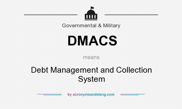 What does DMACS mean? It stands for Debt Management and Collection System