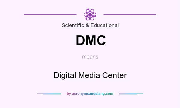 What does DMC mean? It stands for Digital Media Center