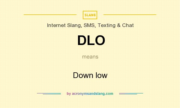 What does DLO mean? It stands for Down low