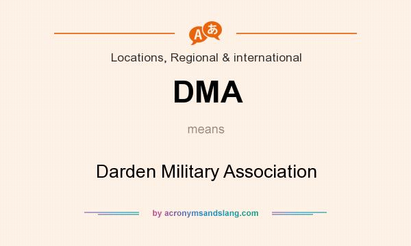 What does DMA mean? It stands for Darden Military Association