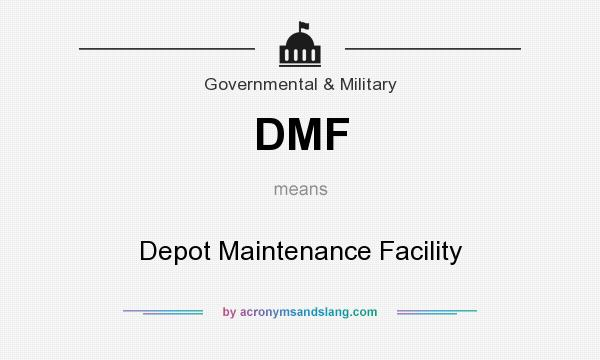 What does DMF mean? It stands for Depot Maintenance Facility