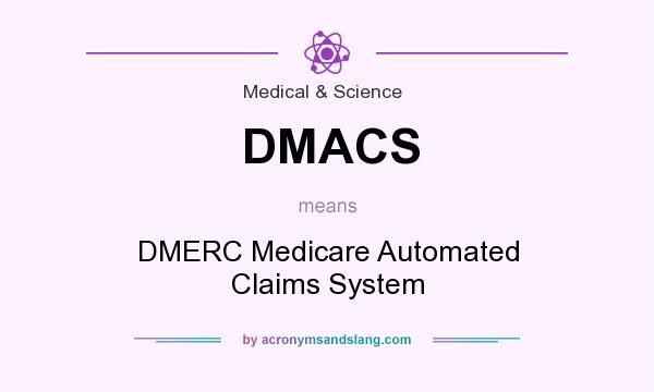 What does DMACS mean? It stands for DMERC Medicare Automated Claims System