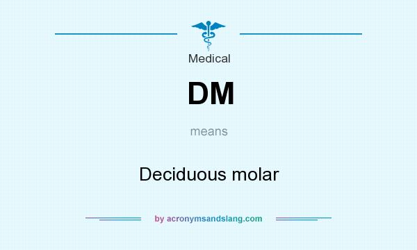 What does DM mean? It stands for Deciduous molar