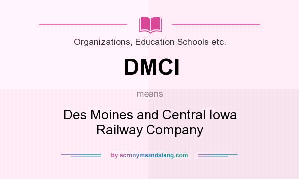 What does DMCI mean? It stands for Des Moines and Central Iowa Railway Company