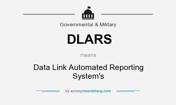 What does DLARS mean? It stands for Data Link Automated Reporting System`s